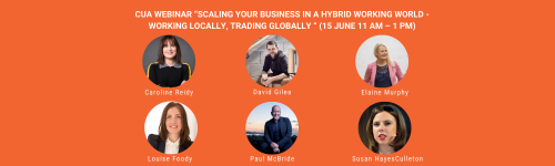 """CUA WEBINAR """"SCALING YOUR BUSINESS IN A HYBRID WORKING WORLD- WORKING LOCALLY, TRADING GLOBALLY """" (15 JUNE 11AM – 1PM)"""